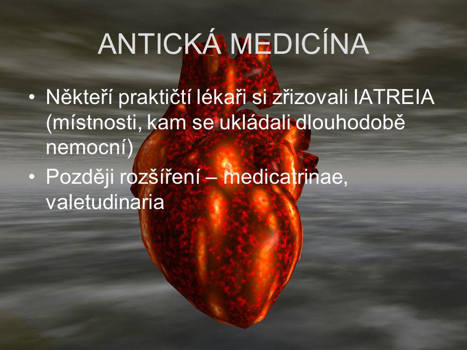 ANTICKÁ MEDICÍNA Někteří praktičtí lékaři si zřizovali IATREIA (místnosti, kam se ukládali dlouhodobě nemocní)