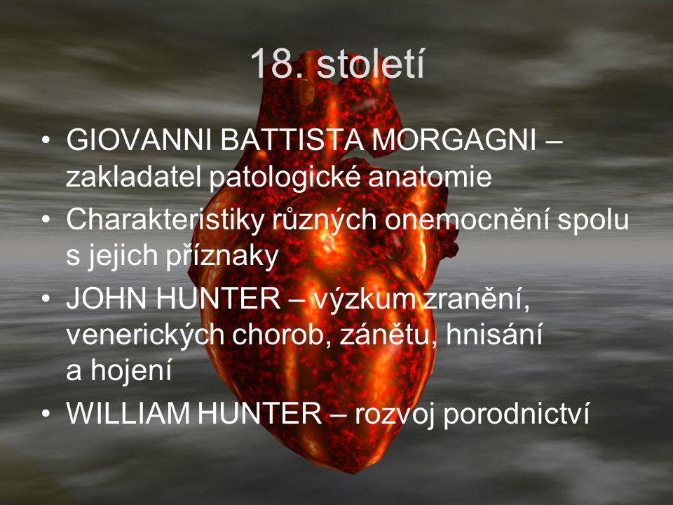 18. století GIOVANNI BATTISTA MORGAGNI – zakladatel patologické anatomie. Charakteristiky různých onemocnění spolu s jejich příznaky.
