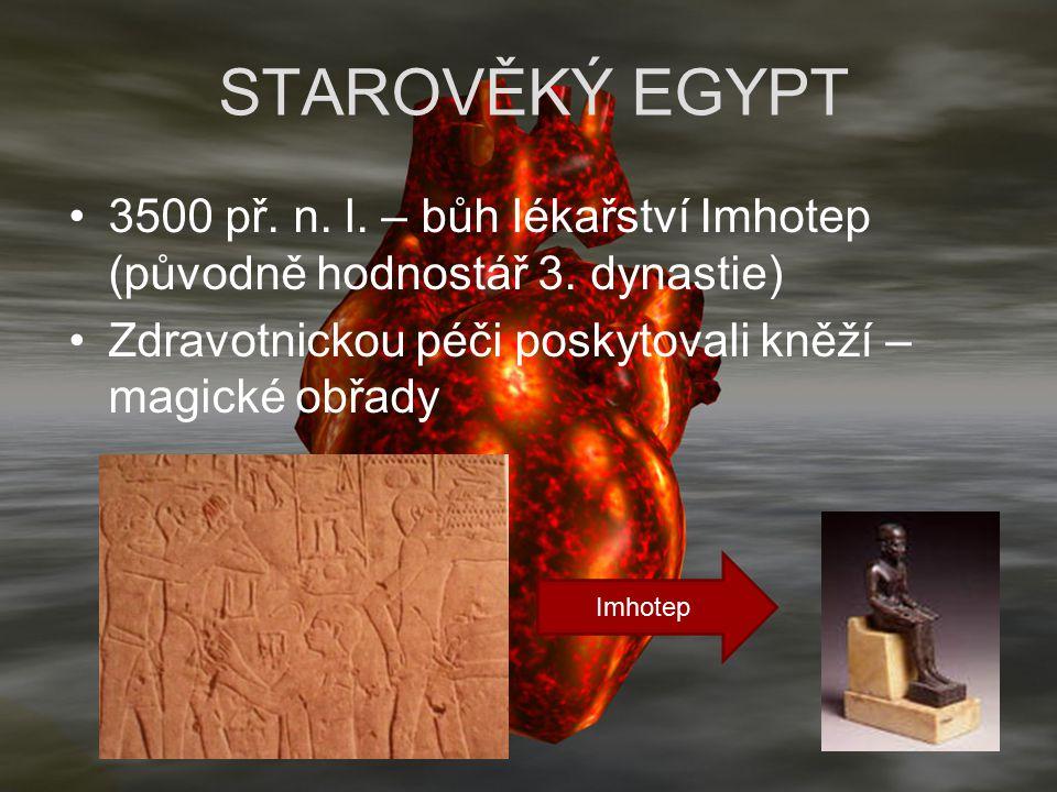 STAROVĚKÝ EGYPT 3500 př. n. l. – bůh lékařství Imhotep (původně hodnostář 3. dynastie) Zdravotnickou péči poskytovali kněží – magické obřady.