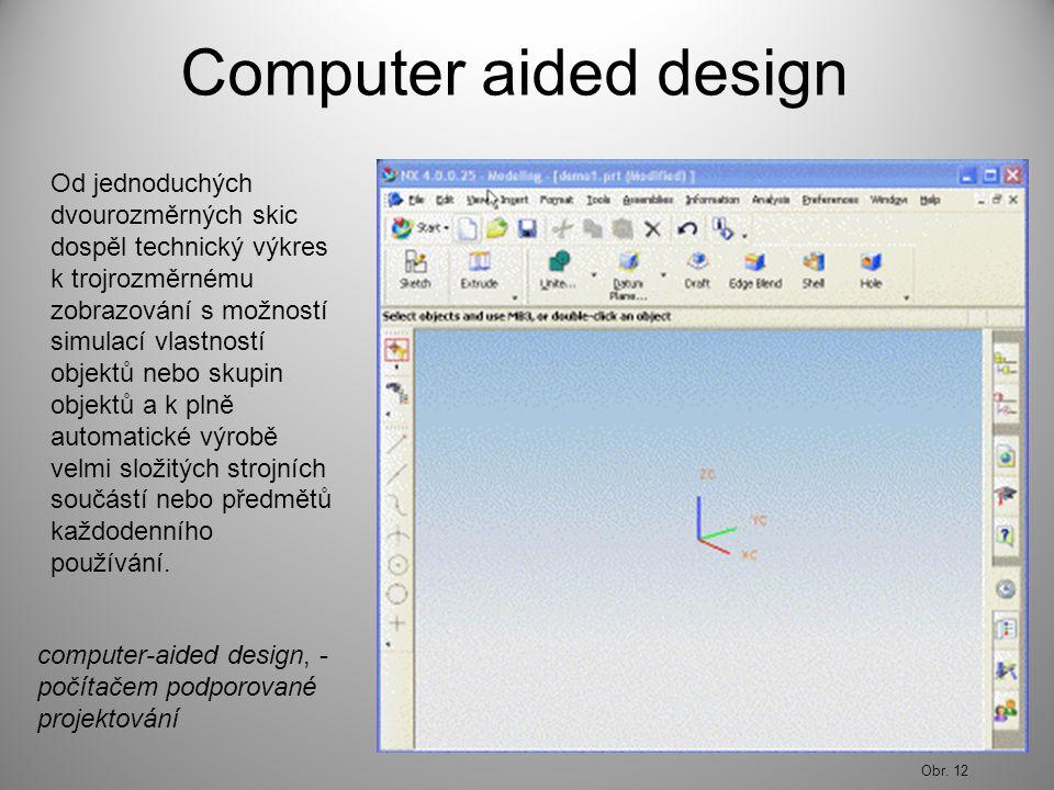 Computer aided design Od jednoduchých dvourozměrných skic dospěl technický výkres k trojrozměrnému.