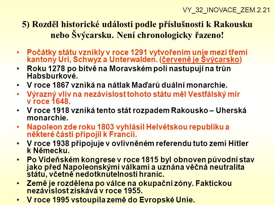 VY_32_INOVACE_ZEM.2.21 5) Rozděl historické události podle příslušnosti k Rakousku nebo Švýcarsku. Není chronologicky řazeno!