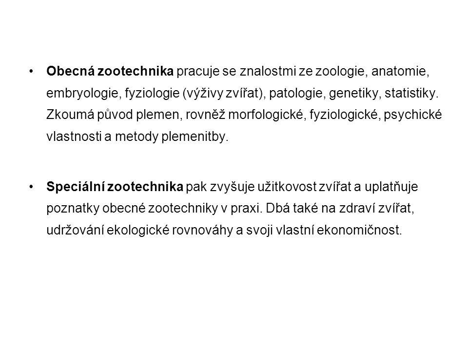 Obecná zootechnika pracuje se znalostmi ze zoologie, anatomie, embryologie, fyziologie (výživy zvířat), patologie, genetiky, statistiky. Zkoumá původ plemen, rovněž morfologické, fyziologické, psychické vlastnosti a metody plemenitby.
