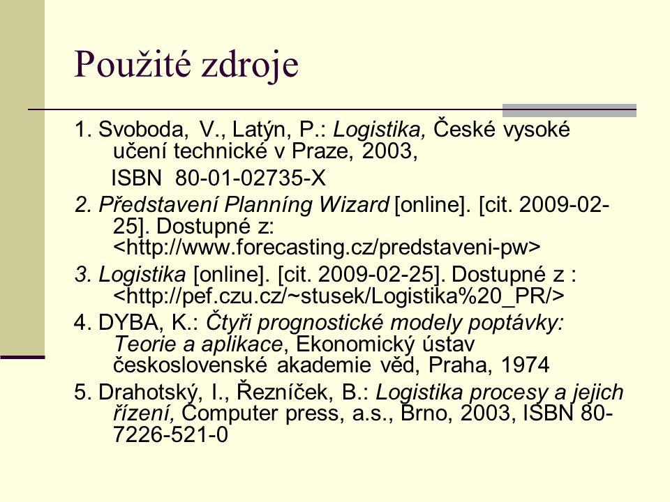 Použité zdroje 1. Svoboda, V., Latýn, P.: Logistika, České vysoké učení technické v Praze, 2003, ISBN 80-01-02735-X.