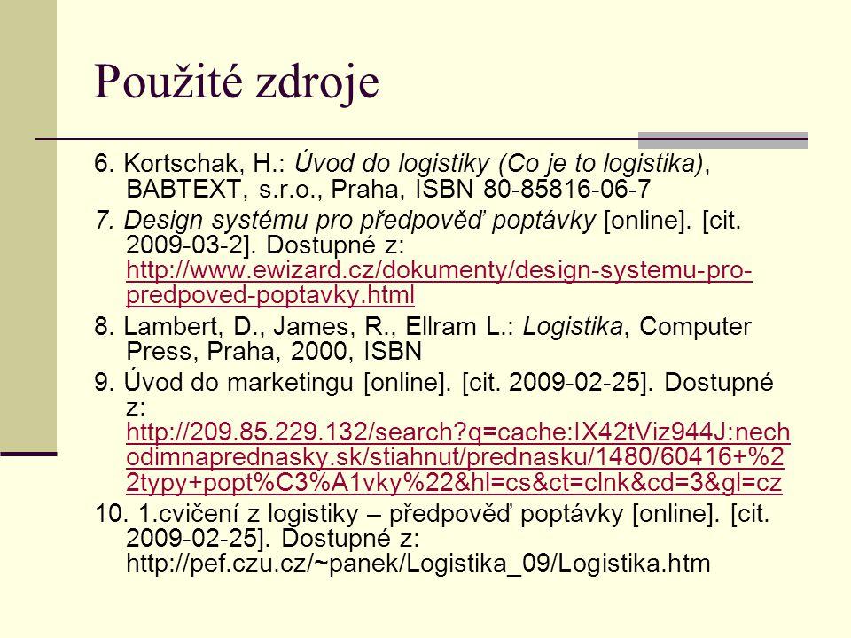 Použité zdroje 6. Kortschak, H.: Úvod do logistiky (Co je to logistika), BABTEXT, s.r.o., Praha, ISBN 80-85816-06-7.