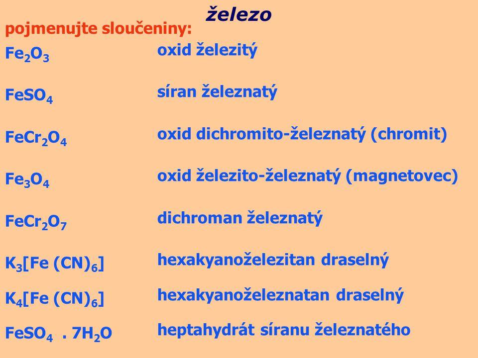 železo pojmenujte sloučeniny: oxid železitý Fe2O3 síran železnatý