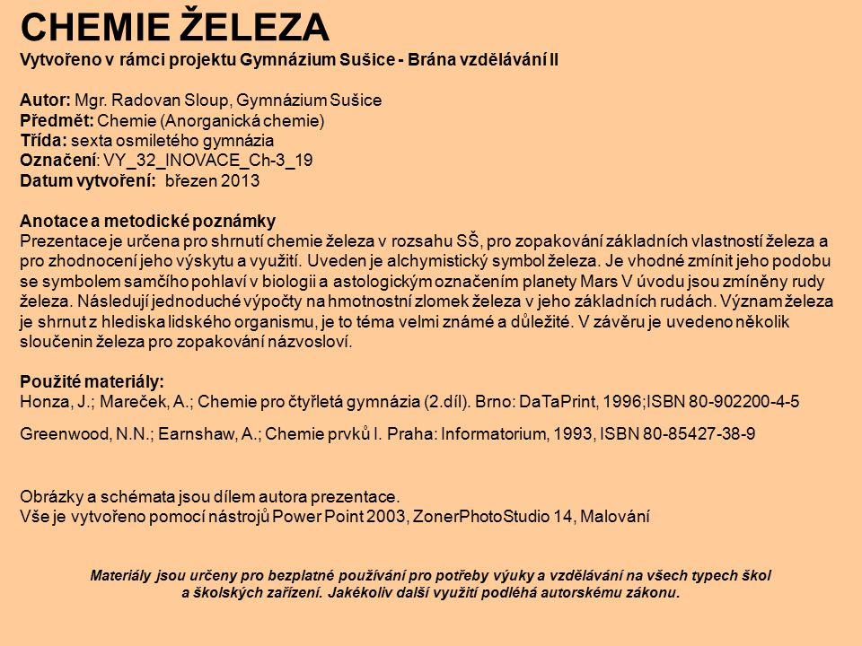 CHEMIE ŽELEZA Vytvořeno v rámci projektu Gymnázium Sušice - Brána vzdělávání II. Autor: Mgr. Radovan Sloup, Gymnázium Sušice.