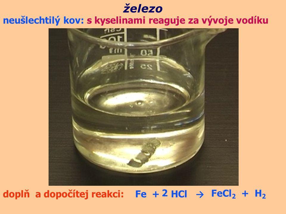 železo neušlechtilý kov: s kyselinami reaguje za vývoje vodíku 2
