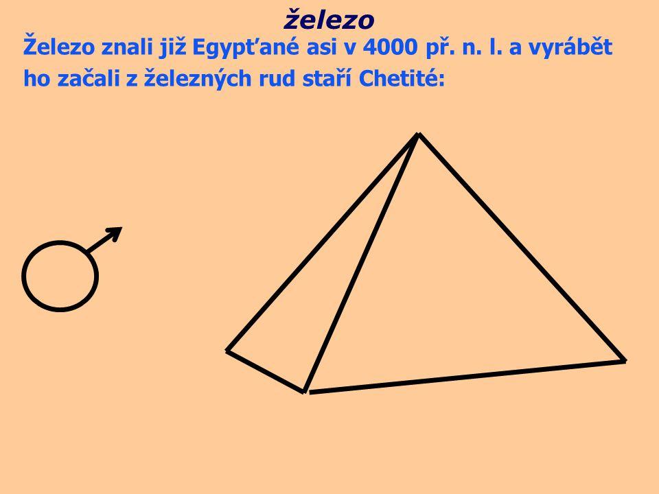 železo Železo znali již Egypťané asi v 4000 př. n. l. a vyrábět
