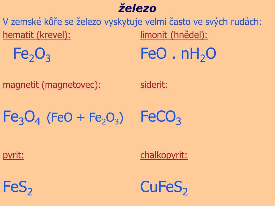 Fe3O4 (FeO + Fe2O3) FeCO3 FeS2 CuFeS2 železo