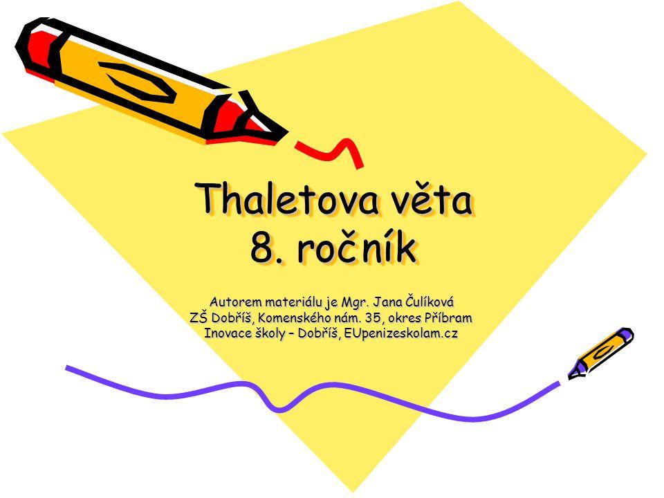 Thaletova věta 8. ročník Autorem materiálu je Mgr. Jana Čulíková