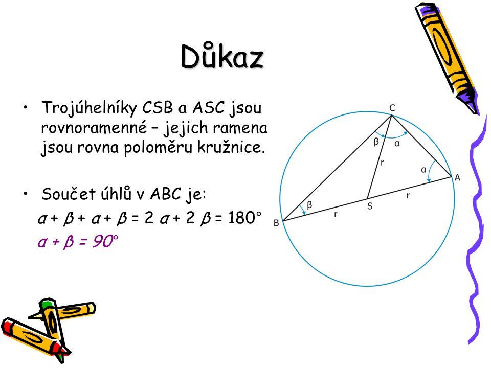 Důkaz Trojúhelníky CSB a ASC jsou rovnoramenné – jejich ramena jsou rovna poloměru kružnice. Součet úhlů v ABC je: