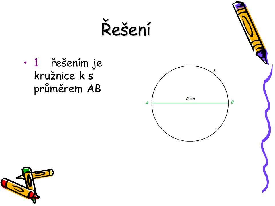 Řešení 1 řešením je kružnice k s průměrem AB