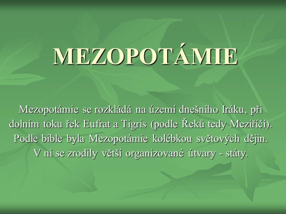 MEZOPOTÁMIE Mezopotámie se rozkládá na území dnešního Iráku, při