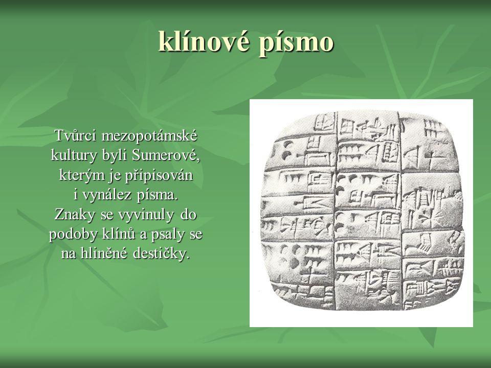 klínové písmo Tvůrci mezopotámské kultury byli Sumerové,