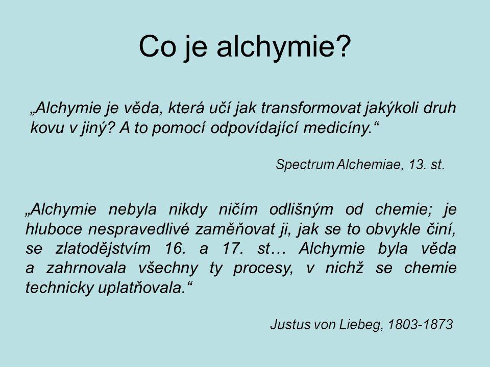 """Co je alchymie """"Alchymie je věda, která učí jak transformovat jakýkoli druh kovu v jiný A to pomocí odpovídající medicíny."""