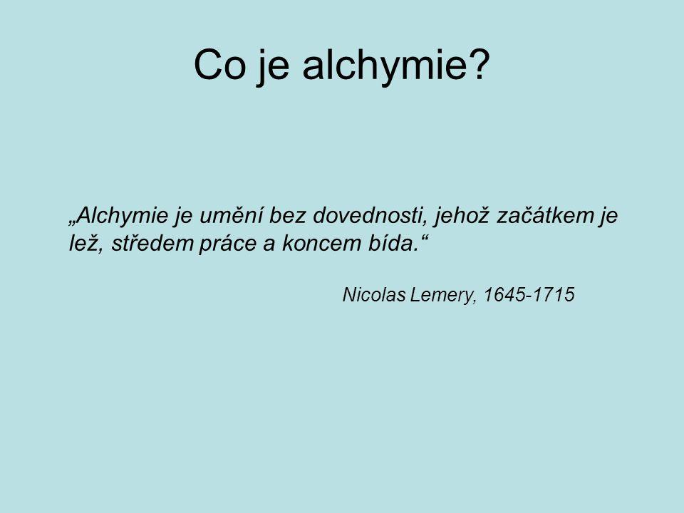 """Co je alchymie """"Alchymie je umění bez dovednosti, jehož začátkem je lež, středem práce a koncem bída."""