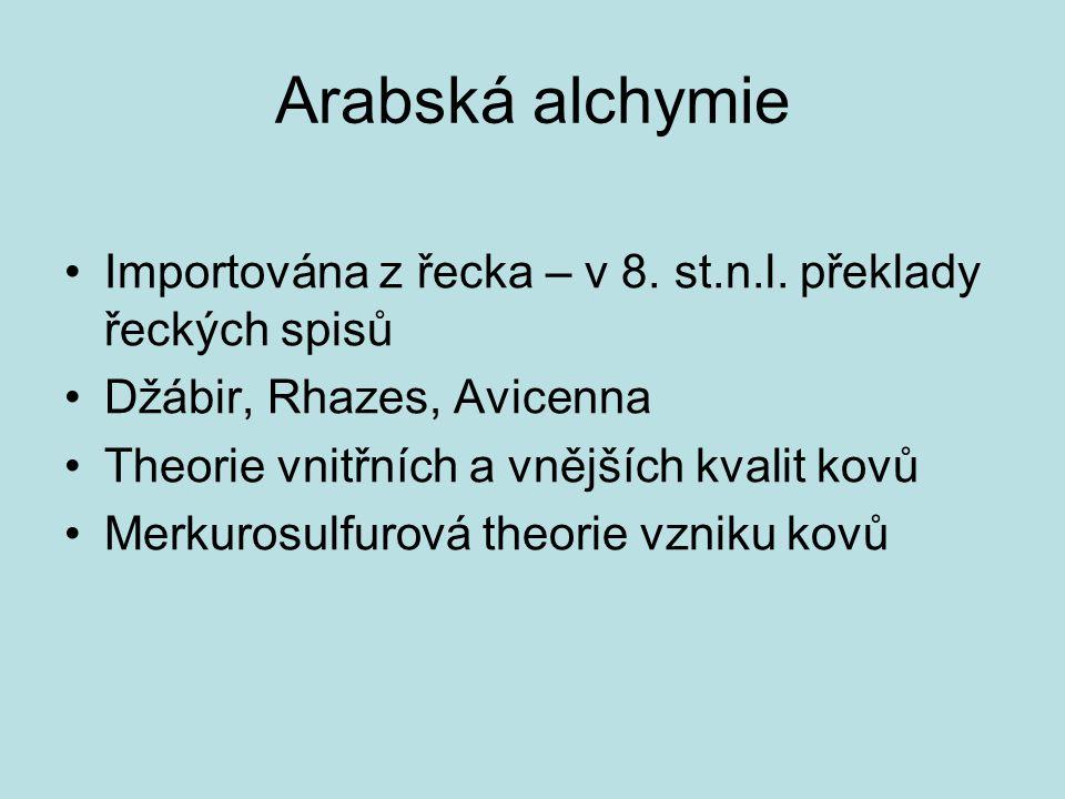 Arabská alchymie Importována z řecka – v 8. st.n.l. překlady řeckých spisů. Džábir, Rhazes, Avicenna.
