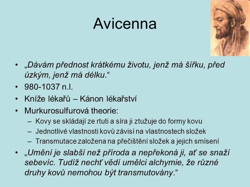 """Avicenna """"Dávám přednost krátkému životu, jenž má šířku, před úzkým, jenž má délku. 980-1037 n.l."""