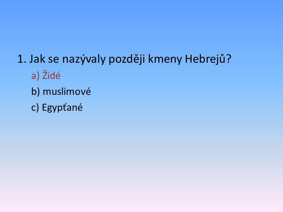 1. Jak se nazývaly později kmeny Hebrejů
