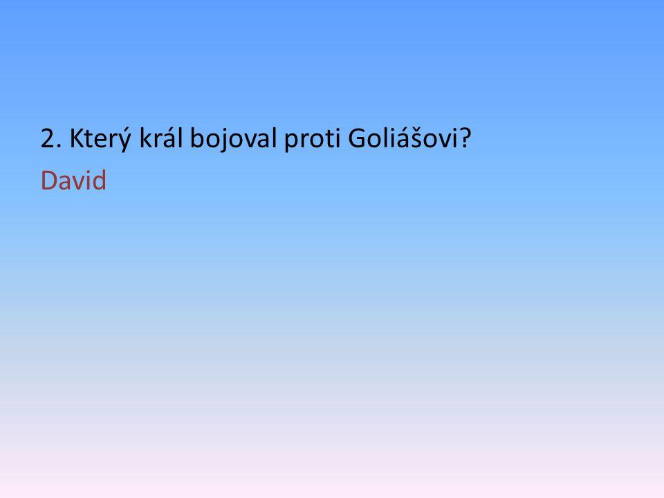 2. Který král bojoval proti Goliášovi David