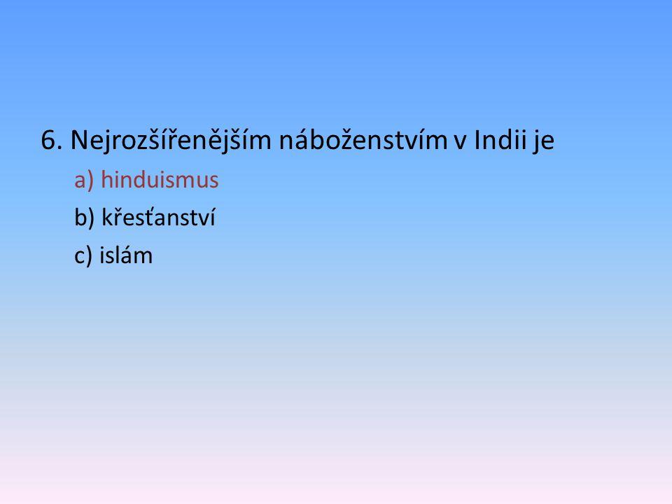 6. Nejrozšířenějším náboženstvím v Indii je
