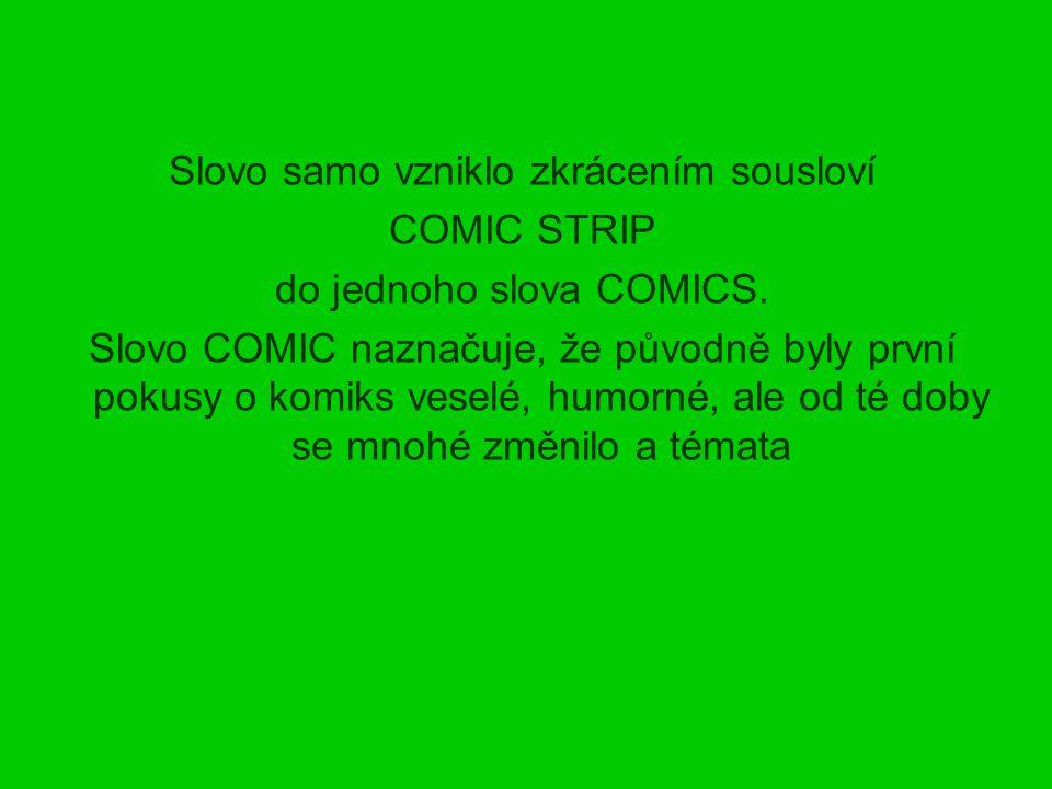 Slovo samo vzniklo zkrácením sousloví COMIC STRIP