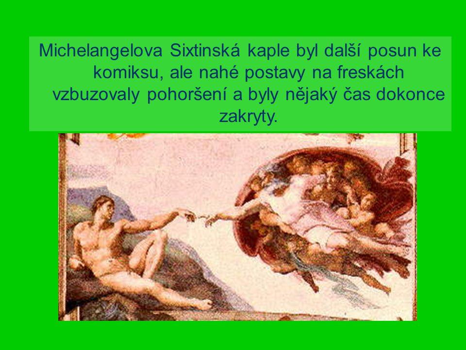 Michelangelova Sixtinská kaple byl další posun ke komiksu, ale nahé postavy na freskách vzbuzovaly pohoršení a byly nějaký čas dokonce zakryty.
