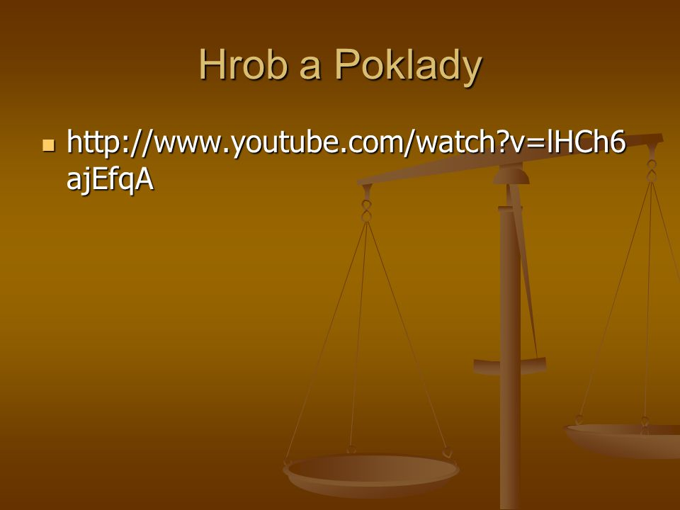 Hrob a Poklady http://www.youtube.com/watch v=lHCh6ajEfqA