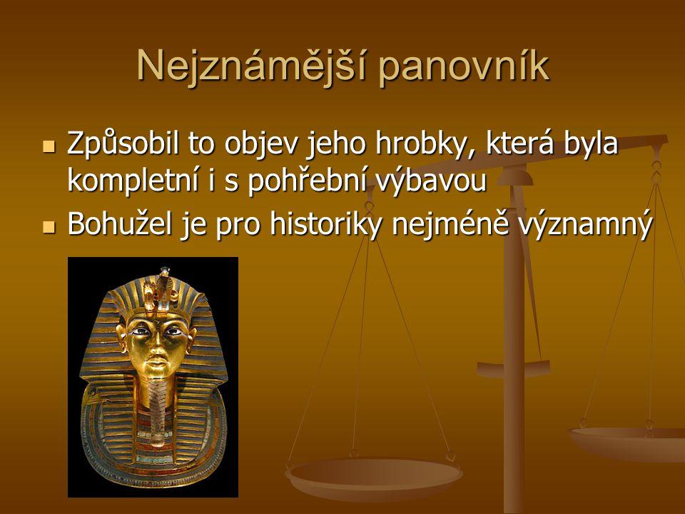 Nejznámější panovník Způsobil to objev jeho hrobky, která byla kompletní i s pohřební výbavou.
