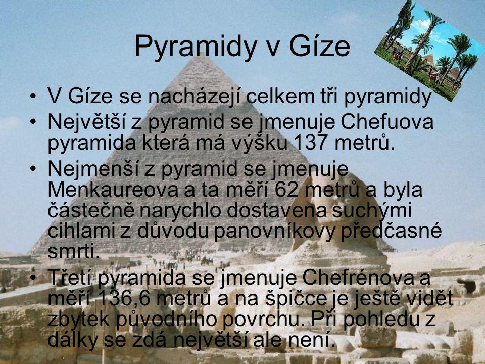 Pyramidy v Gíze V Gíze se nacházejí celkem tři pyramidy
