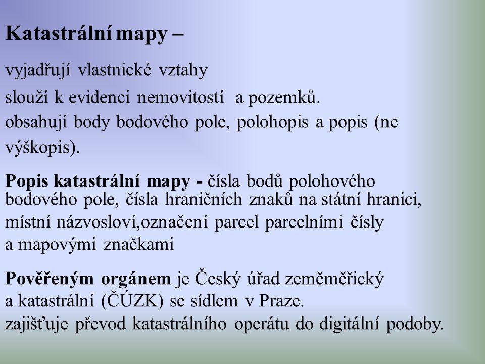 Katastrální mapy – vyjadřují vlastnické vztahy