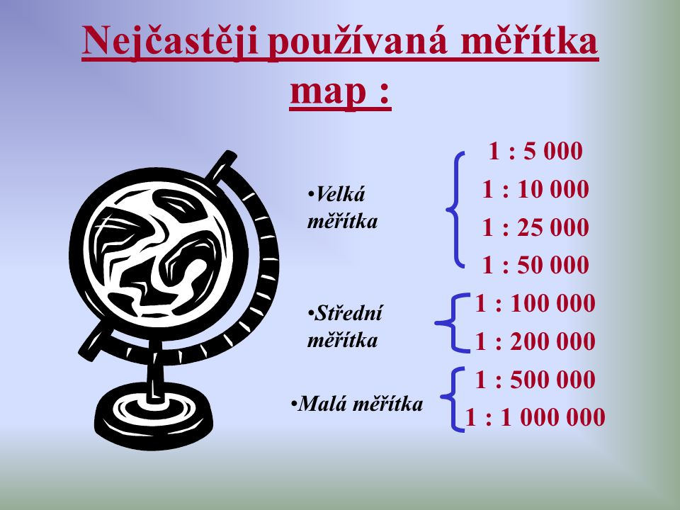 Nejčastěji používaná měřítka map :