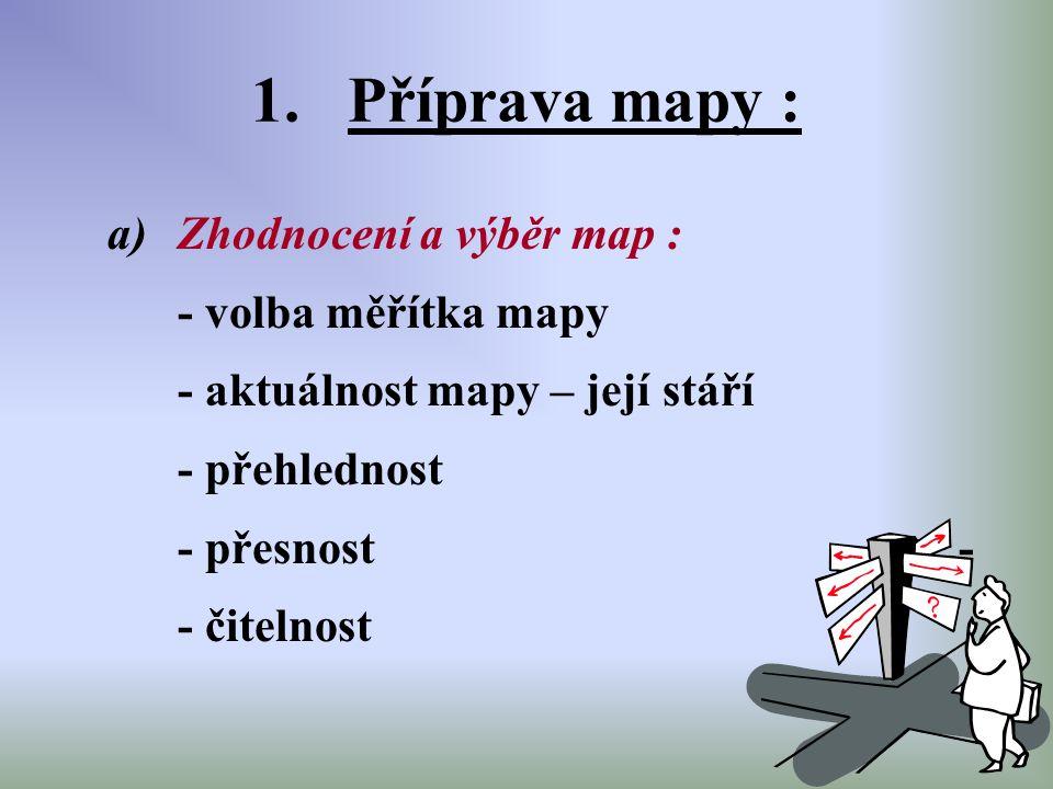 Příprava mapy : Zhodnocení a výběr map : - volba měřítka mapy