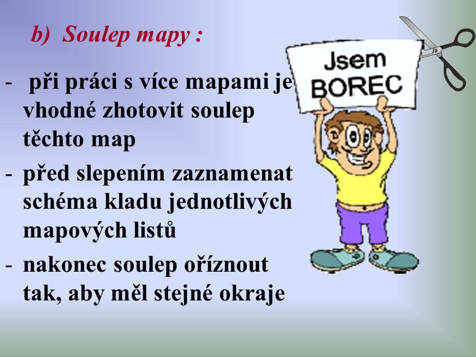 b) Soulep mapy : při práci s více mapami je vhodné zhotovit soulep těchto map. před slepením zaznamenat schéma kladu jednotlivých mapových listů.