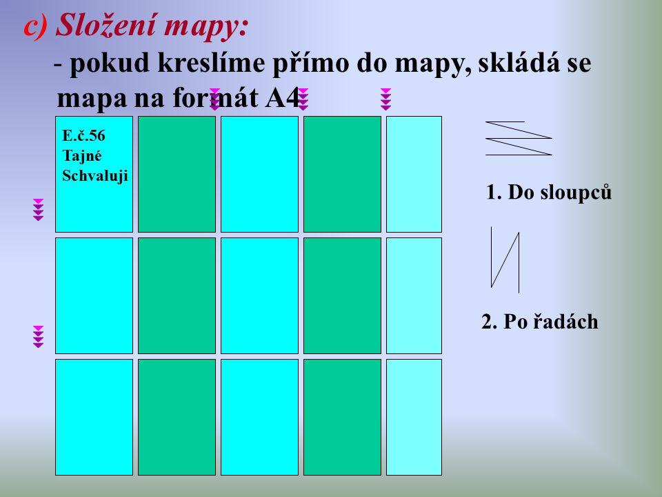 Složení mapy: - pokud kreslíme přímo do mapy, skládá se mapa na formát A4. E.č.56. Tajné. Schvaluji.
