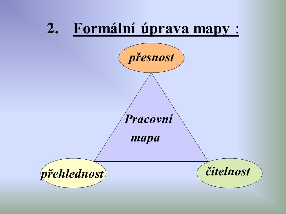 Formální úprava mapy : přesnost Pracovní mapa čitelnost přehlednost