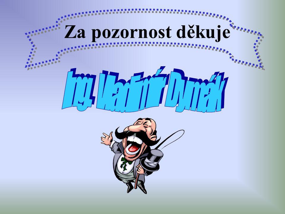 Za pozornost děkuje Ing. Vladimír Dymák