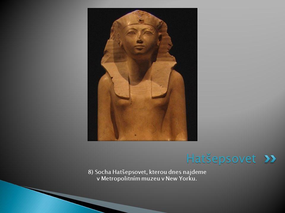 Hatšepsovet 8) Socha Hatšepsovet, kterou dnes najdeme v Metropolitním muzeu v New Yorku.