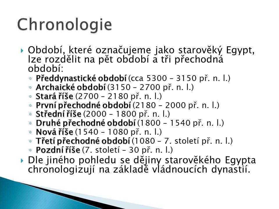Chronologie Období, které označujeme jako starověký Egypt, lze rozdělit na pět období a tři přechodná období: