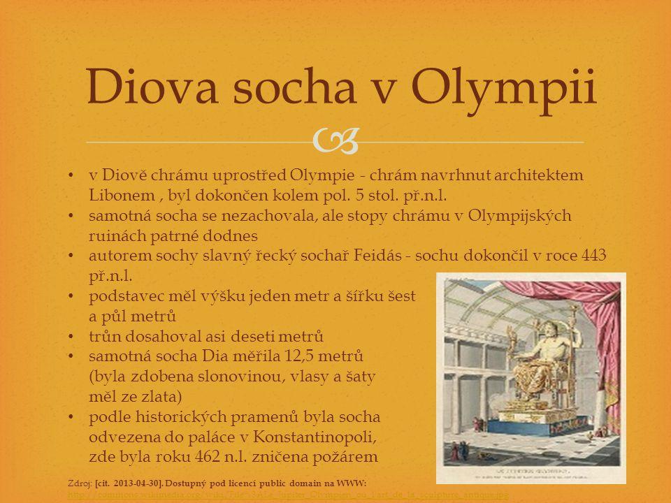 Diova socha v Olympii v Diově chrámu uprostřed Olympie - chrám navrhnut architektem Libonem , byl dokončen kolem pol. 5 stol. př.n.l.