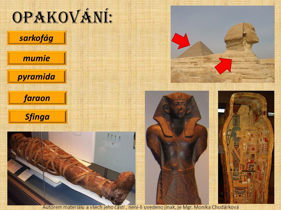 Opakování: sarkofág mumie pyramida faraon Sfinga