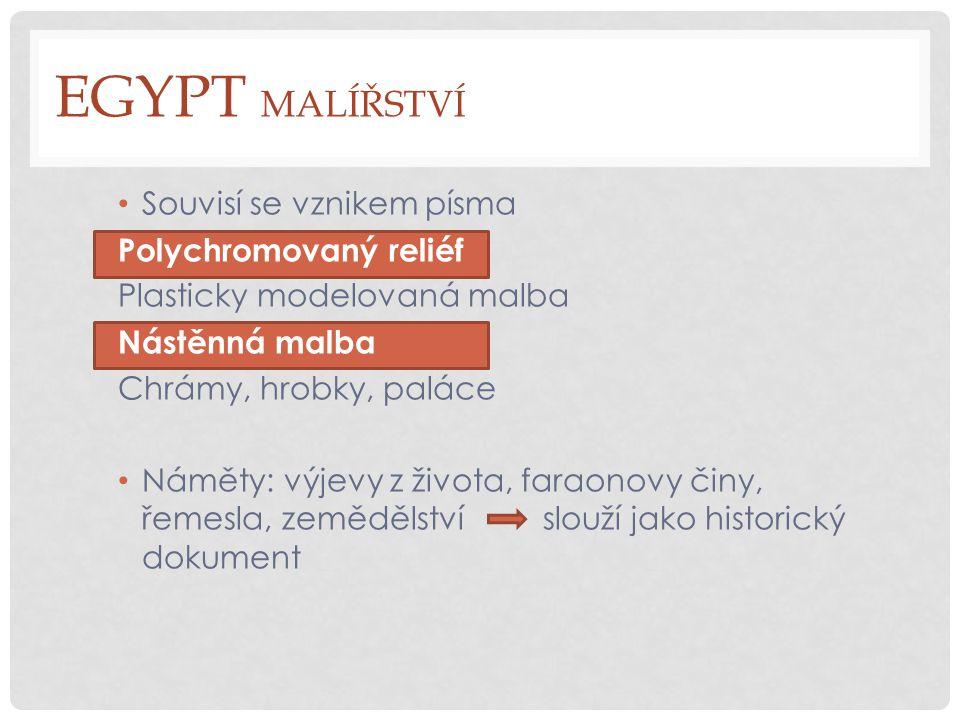 EGYPT malířství Souvisí se vznikem písma Polychromovaný reliéf