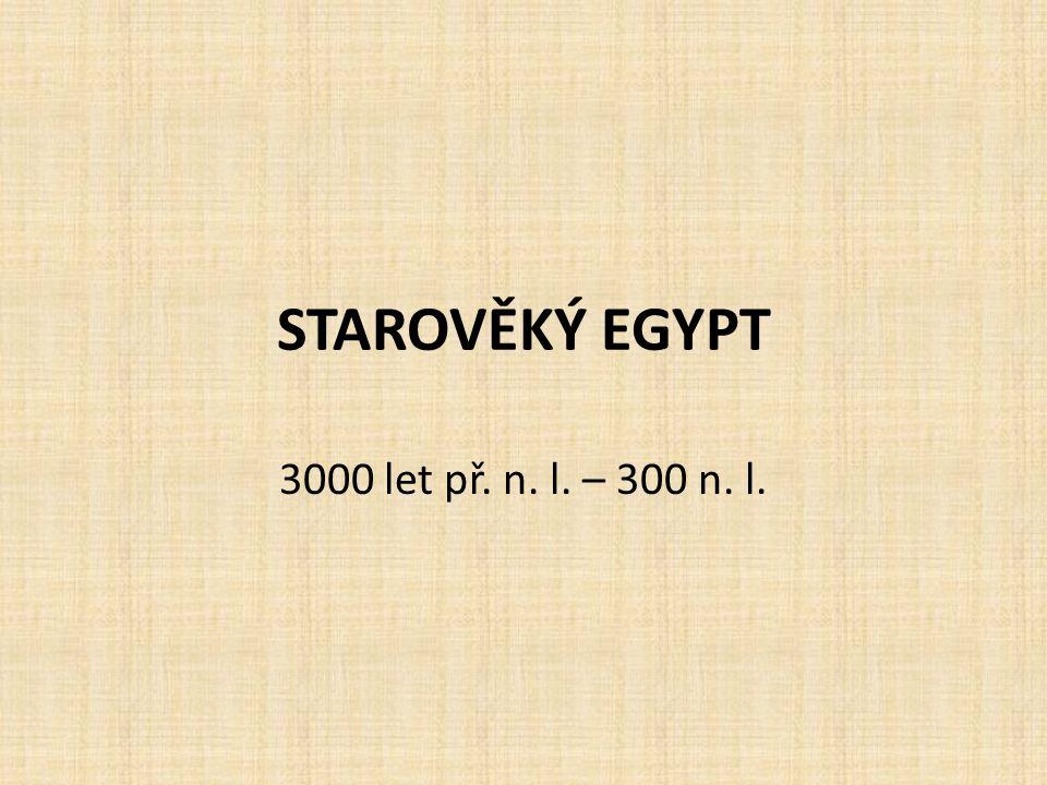 STAROVĚKÝ EGYPT 3000 let př. n. l. – 300 n. l.