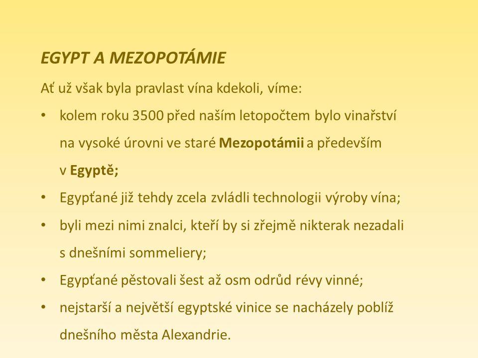 EGYPT A MEZOPOTÁMIE Ať už však byla pravlast vína kdekoli, víme:
