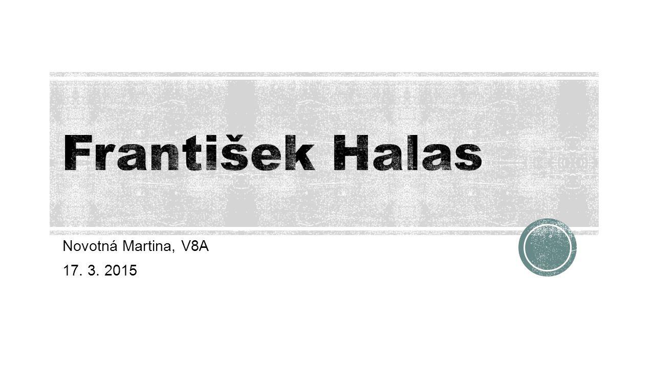František Halas Novotná Martina, V8A 17. 3. 2015