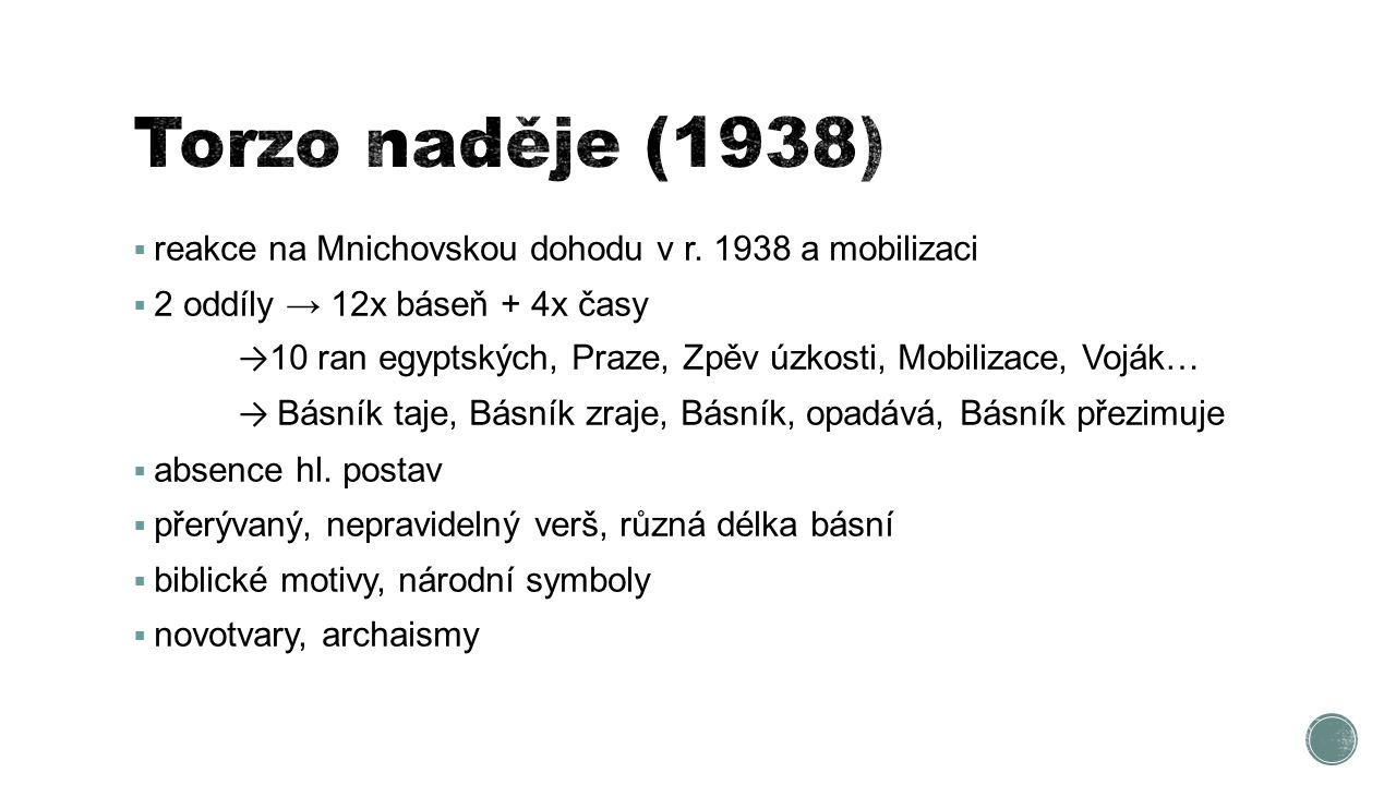 Torzo naděje (1938) reakce na Mnichovskou dohodu v r. 1938 a mobilizaci. 2 oddíly → 12x báseň + 4x časy.