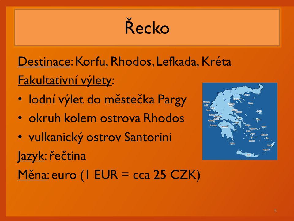 Řecko Destinace: Korfu, Rhodos, Lefkada, Kréta Fakultativní výlety: