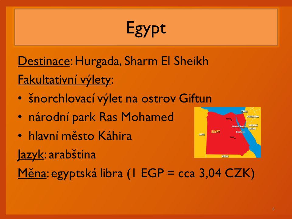 Egypt Destinace: Hurgada, Sharm El Sheikh Fakultativní výlety:
