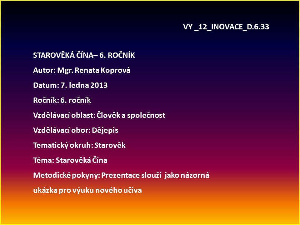 VY _12_INOVACE_D. 6. 33 STAROVĚKÁ ČÍNA– 6. ROČNÍK Autor: Mgr