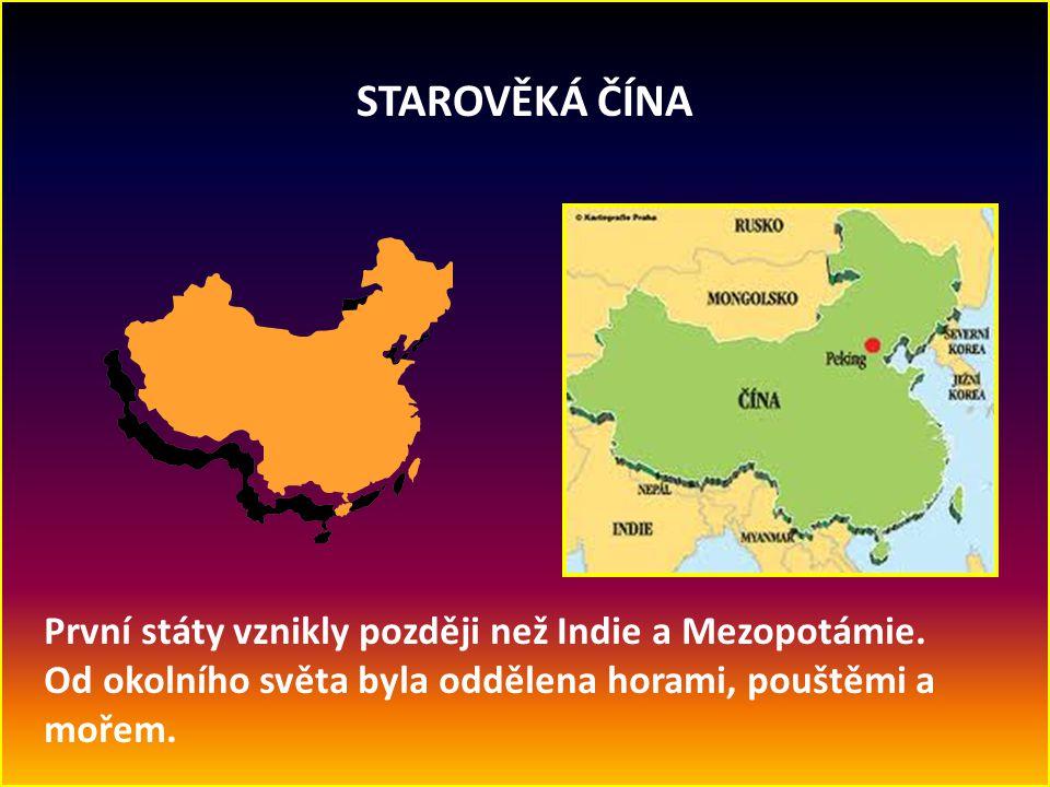 STAROVĚKÁ ČÍNA První státy vznikly později než Indie a Mezopotámie.